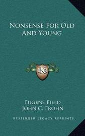 Nonsense for Old and Young by Eugene Field