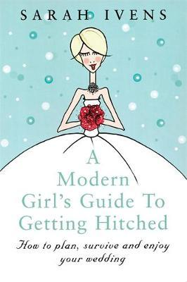 A Modern Girl's Guide To Getting Hitched by Sarah Ivens image
