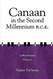 Canaan in the Second Millennium B.C.E. by Nadav Na'aman