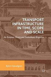 Transport Infrastructure in Time, Scope and Scale by Bjoern Hasselgren