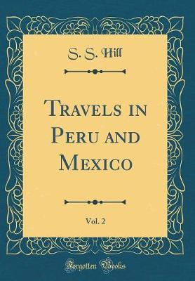Travels in Peru and Mexico, Vol. 2 (Classic Reprint) by S S Hill image