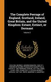 The Complete Peerage of England, Scotland, Ireland, Great Britain, and the United Kingdom by George E 1825-1911 Cokayne
