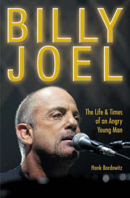 Billy Joel: The Life and Times of an Angry Young Man by Hank Bordowitz image