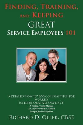 Finding, Training, And Keeping GREAT Service Employees 101 by CBSE Richard D. Ollek image