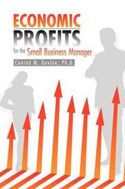 Economic Profits for the Small Business Manager by Conrad M. Ph.D. Govine