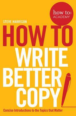 How To Write Better Copy by Steve Harrison