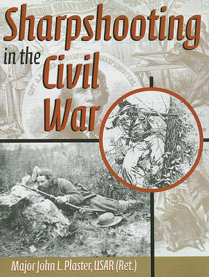 Sharpshooting in the Civil War by John L Plaster