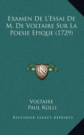 Examen de L'Essai de M. de Voltaire Sur La Poesie Epique (17examen de L'Essai de M. de Voltaire Sur La Poesie Epique (1729) 29) by Voltaire