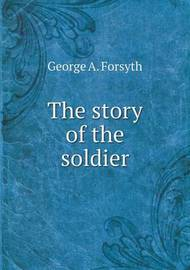 The Story of the Soldier by George A Forsyth