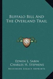 Buffalo Bill and the Overland Trail by Edwin L. Sabin