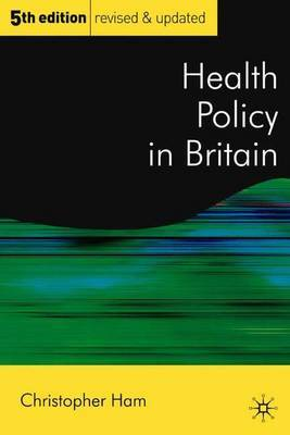 Health Policy in Britain by Christopher Ham