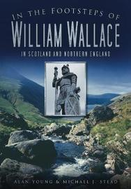 In the Footsteps of William Wallace by Alan Young image