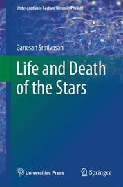 Life and Death of the Stars by Ganesan Srinivasan