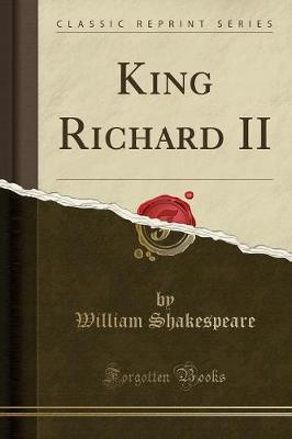 King Richard II (Classic Reprint) by William Shakespeare image
