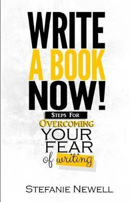 Write a Book Now! by Stefanie Newell