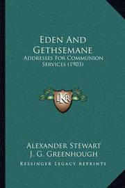 Eden and Gethsemane: Addresses for Communion Services (1903) by Alexander Stewart