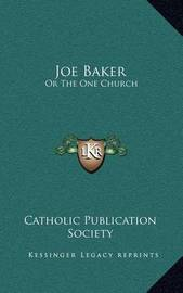 Joe Baker: Or the One Church by Catholic Publication Society of America