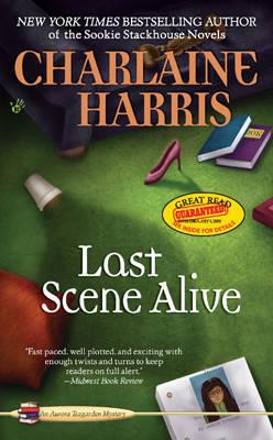 Last Scene Alive (Aurora Teagarden Mysteries # 7) by Charlaine Harris