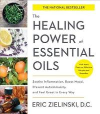 The Healing Power Of Essential Oils by Eric Zielinski