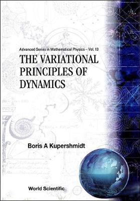 Variational Principles Of Dynamics, The by Boris A Kuperschmidt