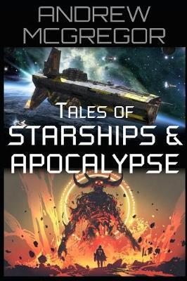 Tales of Starships & Apocalypse by Andrew McGregor