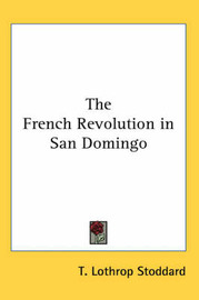 The French Revolution in San Domingo by T. Lothrop Stoddard image