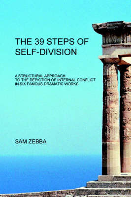 The 39 Steps of Self-Division: A Structural Approach to the Depiction of Internal Conflict in Six Famous Dramatic Works by Sam Zebba image