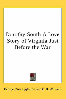 Dorothy South A Love Story of Virginia Just Before the War by George Cary Eggleston