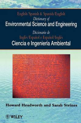 English/Spanish and Spanish/English Dictionary of Environmental Science and Engineering by Howard Headworth