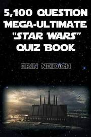 5,100-Question Mega-Ultimate Star Wars Quiz Book by Erin Neidigh