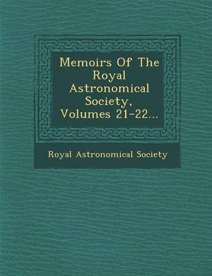 Memoirs of the Royal Astronomical Society, Volumes 21-22... by Royal Astronomical Society