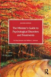 The Minister's Guide to Psychological Disorders and Treatments by W.Brad Johnson