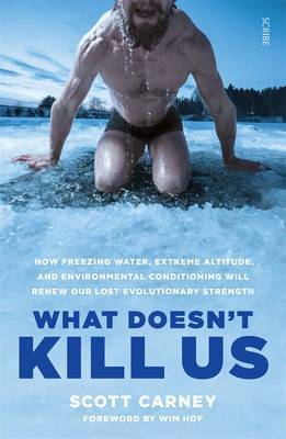 What Doesn't Kill Us: how freezing water, extreme altitude, and environmental conditioning will renew our lost evolutionary strength by Scott Carney image