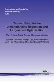 Tensor Networks for Dimensionality Reduction and Large-scale Optimization by Andrzej Cichocki