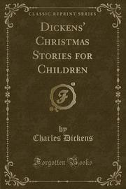 Dickens' Christmas Stories for Children (Classic Reprint) by DICKENS