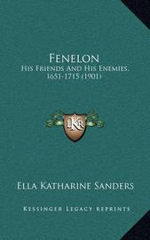Fenelon: His Friends and His Enemies, 1651-1715 (1901) by Ella Katharine Sanders