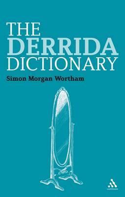 The Derrida Dictionary by Simon Morgan Wortham
