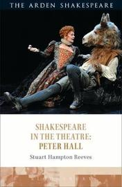 Shakespeare in the Theatre: Peter Hall by Stuart Hampton-Reeves