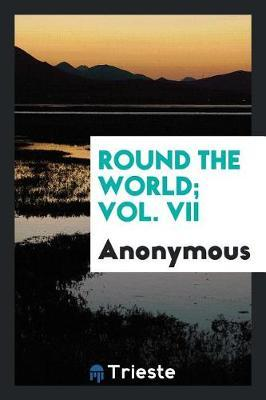 Round the World; Vol. VII by * Anonymous