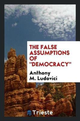 The False Assumptions of Democracy by Anthony M. Ludovici image