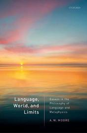 Language, World, and Limits by A.W.Moore