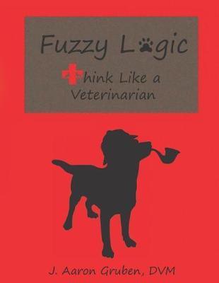 Fuzzy Logic by J Aaron Gruben DVM