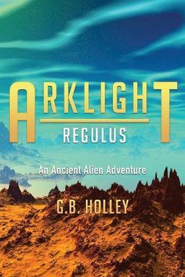 ARKLIGHT Regulus by G B Holley