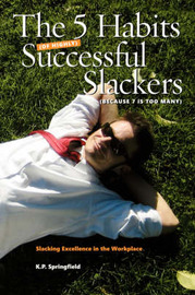 The 5 Habits Of Highly Successful Slackers (Because 7 Is Too Many) by K.P. Springfield image