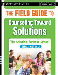 The Field Guide to Counseling Toward Solutions by Linda Metcalf image