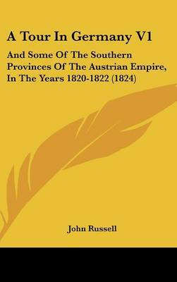 A Tour in Germany V1: And Some of the Southern Provinces of the Austrian Empire, in the Years 1820-1822 (1824) by Professor John Russell, oto FRC oto oto O. O. image