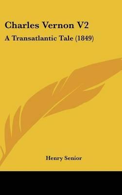 Charles Vernon V2: A Transatlantic Tale (1849) by Henry Senior image