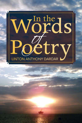 In the Words of Poetry by Linton Anthony Dardar