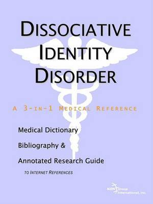 Dissociative Identity Disorder - A Medical Dictionary, Bibliography, and Annotated Research Guide to Internet References by ICON Health Publications