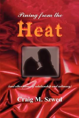 Pining from the Heat by Craig M. Szwed